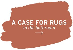 A Case for Rugs in the Bathroom