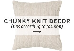 Chunky Knit Decor: Tips We Stole from Fashion
