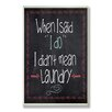 Stupell Industries I Do Laundry Chalkboard-look Wall Plaque