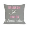 One Bella Casa Drunk on You High on Summertime Throw Pillow