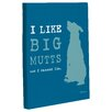 One Bella Casa Doggy Decor I Like Big Mutts Graphic Art on Wrapped Canvas