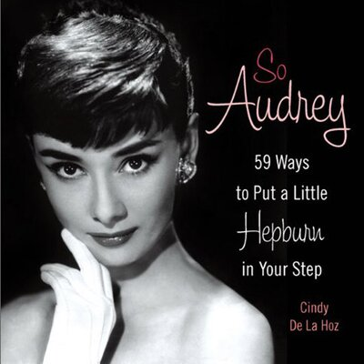 Perseus Book Group So Audrey; 59 Ways to Put a Little Hepburn in Your Step