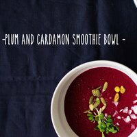 Plum Cardamom Breakfast Smoothie Bowl