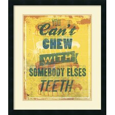 'You Can't Chew with Somebody Elses Teeth' by Luke Stockdale Framed Textual Art