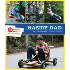 Handy Dad; 25 Awesome Projects for Dads and Kids