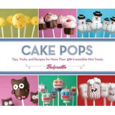 Cake Pops by Bakerella; Tips, Tricks and Recipes for More Than 40 Irresistible Mini Treats