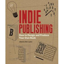Indie Publishing; How to Design and Produce Your Own