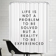 Life Is Not A Problem To Be Solved But A Reality To Be Experienced Shower Curtain