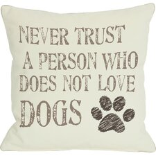 "Doggy Décor ""Never Trust a Person Who Does Not Love Dogs"" Throw Pillow"