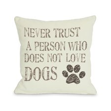 """Doggy Décor """"Never Trust a Person Who Does Not Love Dogs"""" Throw Pillow"""