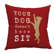 Doggy Décor Your Dog Doesen' Know Sit Throw Pillow