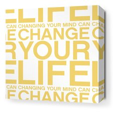 Stretched Change Your Life Textual Art on Wrapped Canvas