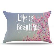 Life Is Beautiful Pillowcase