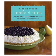 Perfect Pies; the Best Sweet and Savory Recipes from America's Pie-Baking Champion