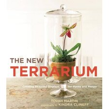 The New Terrarium; Creating Beautiful Displays for Plants and Nature