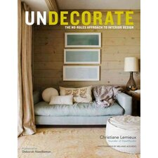 Undecorate; The No-Rules Approach to Interior Design